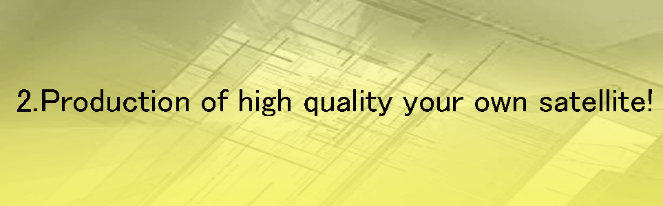 Production of high quality your own satellite.